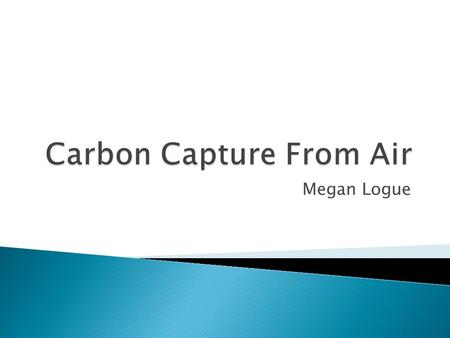 Megan Logue.  Is a.1 M or a 1 M solution of sodium hydroxide more effective at extracting and absorbing carbon dioxide from air?  Will carbon dioxide.
