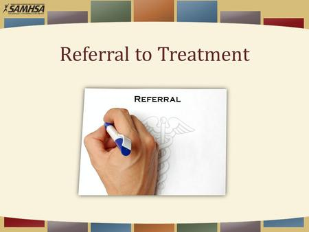 Referral to Treatment Referral. Overview  Substance abuse treatment works!  Following are strategies to realize the greatest likelihood of a successful.