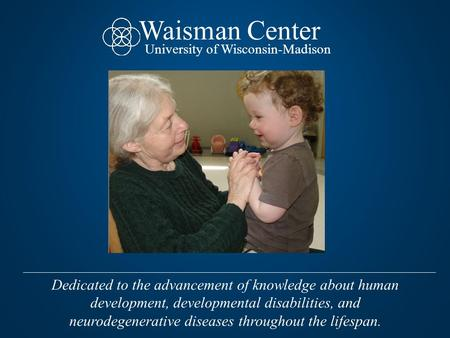 Dedicated to the advancement of knowledge about human development, developmental disabilities, and neurodegenerative diseases throughout the lifespan.