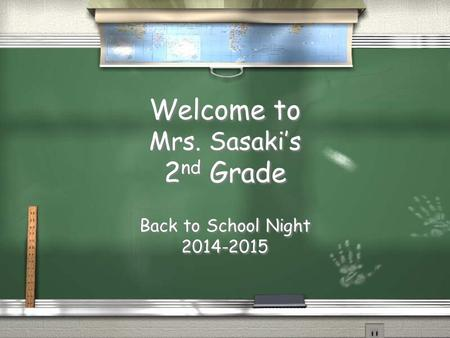 Welcome to Mrs. Sasaki's 2 nd Grade Back to School Night 2014-2015.