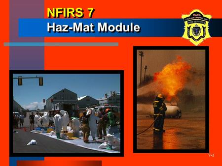 7-1 NFIRS 7 Haz-Mat Module. 7-2 Optional Haz-Mat Module The Marshal will accept this data This reporting does not take the place of mandated DEP or other.