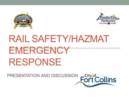 RAIL SAFETY/HAZMAT EMERGENCY RESPONSE PRESENTATION AND DISCUSSION.