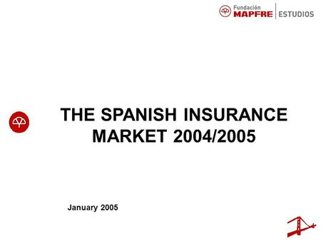 THE SPANISH INSURANCE MARKET 2004/2005 January 2005.