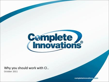 Why you should work with CI.. October 2011. The Company Complete Innovations (CI) is a leading global provider of mission critical fleet, asset and mobile.