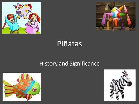 Piñatas History and Significance. History Piñatas were used by Spanish Catholic priests to teach religion to the Native peoples of Central and South America.