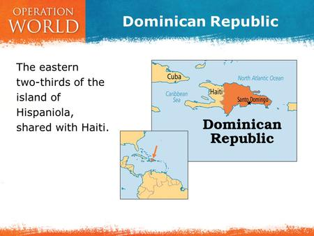 Dominican Republic The eastern two-thirds of the island of Hispaniola, shared with Haiti.