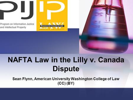 NAFTA Law in the Lilly v. Canada Dispute Sean Flynn, American University Washington College of Law (CC) (BY)