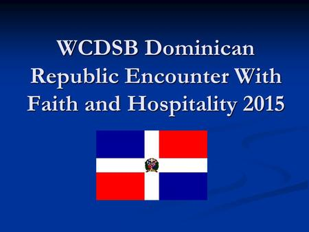 WCDSB Dominican Republic Encounter With Faith and Hospitality 2015.