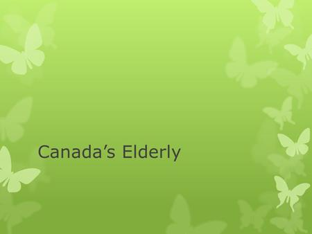 Canada's Elderly. Today we will discuss Elder Care 1.The looming demographic crisis 2.The Role of the Care Giver and the Sandwich Generation 3.Elder Abuse.