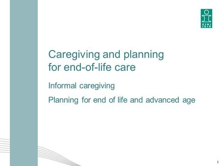 Caregiving and planning for end-of-life care Informal caregiving Planning for end of life and advanced age 1.