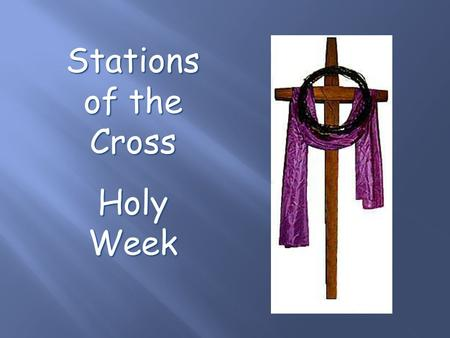 Stations of the Cross Holy Week. 'Stay With Me, Remain Here With Me, Watch and Pray, Watch and Pray'