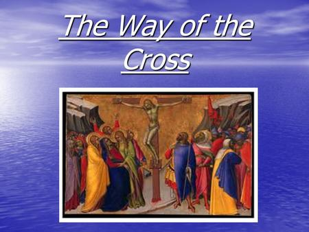 "The Way of the Cross. The First Station Jesus is Condemned to Death ""We adore you, O Lord, and we praise You. Because by Your holy cross, You have redeemed."