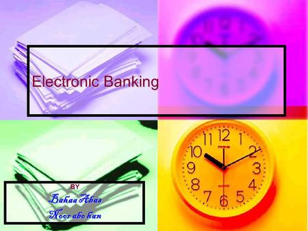 Electronic Banking BY Bahaa Abas Noor abo han. Definition * e-banking is defined as: …the automated delivery of new and traditional banking products and.