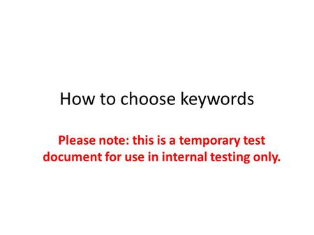 How to choose keywords Please note: this is a temporary test document for use in internal testing only.