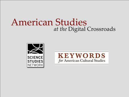 American Studies at the Digital Crossroads.  Digital Scholarship and Publication  Professionalization and Formal Training  Scholarship in the Cultural.