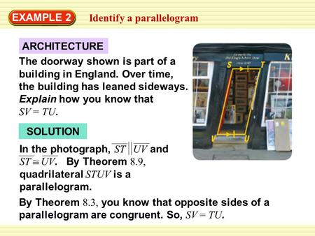 EXAMPLE 2 Identify a parallelogram ARCHITECTURE The doorway shown is part of a building in England. Over time, the building has leaned sideways. Explain.