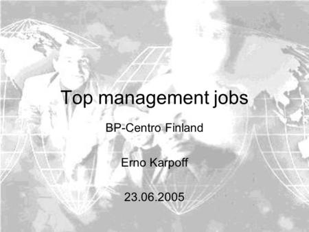 Top management jobs BP-Centro Finland Erno Karpoff 23.06.2005.