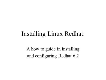 Installing Linux Redhat: A how to guide in installing and configuring Redhat 6.2.