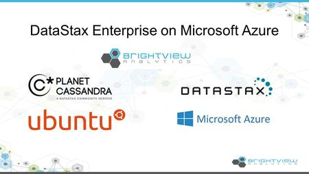 DataStax Enterprise on Microsoft Azure. BrightView Analytics provides a robust Software-as-a-Service (SaaS) business solution, which delivers critical.