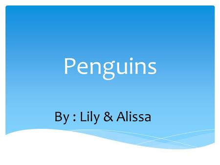 Penguins By : Lily & Alissa. Introduction Page 1 Food Page 2 Eggs Page 3 Homes Page 4 Babies Page 5 Life in the water Page 6 Groups Page 7 Adaptations.