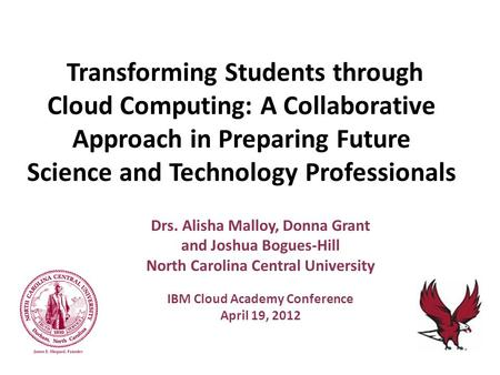 Transforming Students through Cloud Computing: A Collaborative Approach in Preparing Future Science and Technology Professionals Drs. Alisha Malloy, Donna.