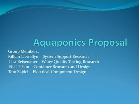 Aquaponics Proposal Group Members:
