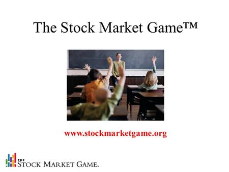 Www.stockmarketgame.org The Stock Market Game™. -Helps to enliven core academic subjects such as Math, Social Studies, and Language Arts -Targets grades.