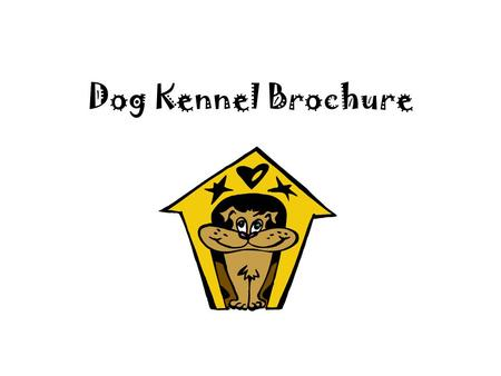 "Dog Kennel Brochure. You will be creating a brochure to advertise your Dog Kennel. You ""design"" puppies using your knowledge of genetics and patterns."