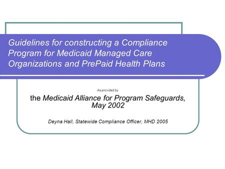 Guidelines for constructing a Compliance Program for Medicaid Managed Care Organizations and PrePaid Health Plans As provided by the Medicaid Alliance.