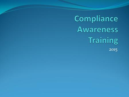 2015. Overview of training These training materials cover the following topics:  Compliance Program  Standards of Conduct  Health Insurance Portability.