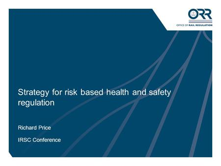 1 Strategy for risk based health and safety regulation Richard Price IRSC Conference.