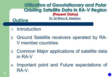 Outline 1. Introduction 2. Ground Satellite receivers operated by RA- V member countries 3. Common Major applications of satellite data in RA-V 4. Important.