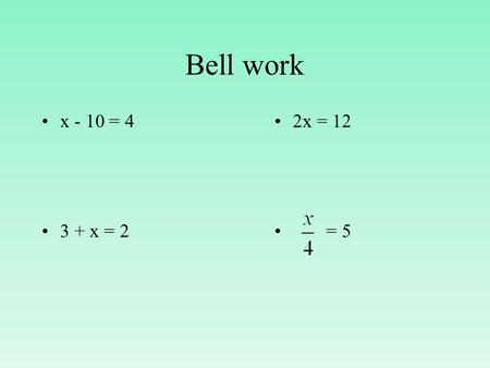 Bell work x - 10 = 4 3 + x = 2 2x = 12 = 5. Solving Two-Step Equations.