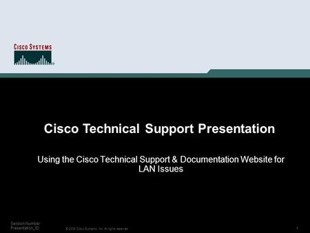 1 © 2006 Cisco Systems, Inc. All rights reserved. Session Number Presentation_ID Using the Cisco Technical Support & Documentation Website for LAN Issues.