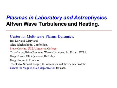 Plasmas in Laboratory and Astrophysics Alfven Wave Turbulence and Heating. Center for Multi-scale Plasma Dynamics. Bill Dorland, Maryland. Alex Schekochihin,