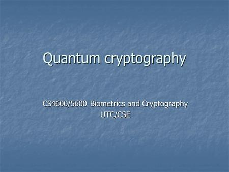 CS4600/5600 Biometrics and Cryptography UTC/CSE