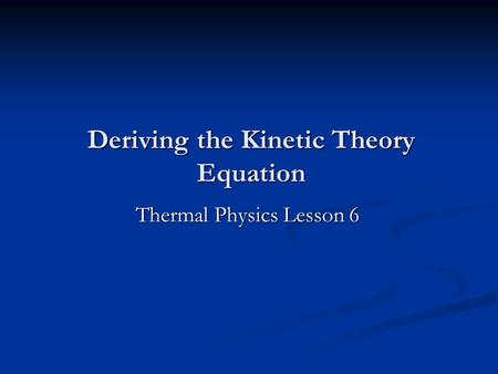 Deriving the Kinetic Theory Equation Thermal Physics Lesson 6.