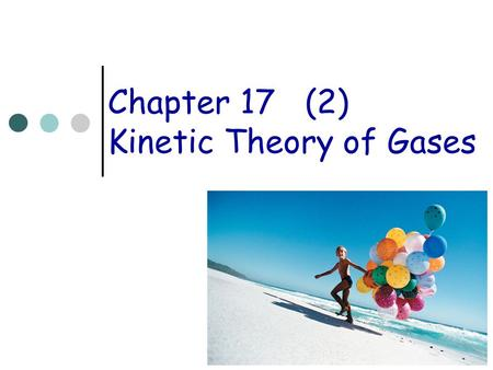 Chapter 17(2) Kinetic Theory of Gases. Ideal Gas Law The law is approximately true for real gases at low pressure and density. An ideal gas is a gas that.