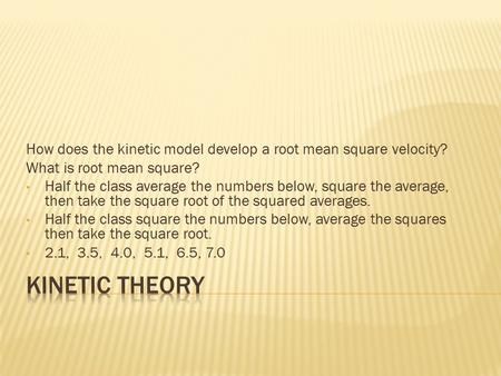 How does the kinetic model develop a root mean square velocity? What is root mean square? Half the class average the numbers below, square the average,