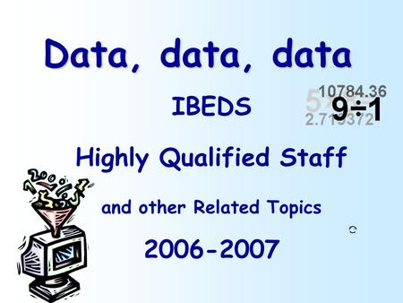 Data, data, data IBEDS Highly Qualified Staff and other Related Topics 2006-2007.