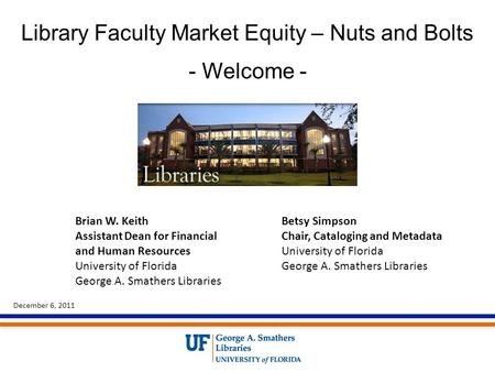 Library Faculty Market Equity – Nuts and Bolts - Welcome - Betsy Simpson Chair, Cataloging and Metadata University of Florida George A. Smathers Libraries.
