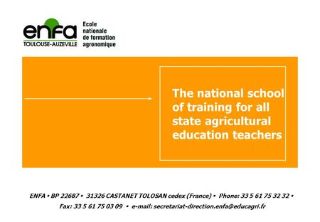 The national school of training for all state agricultural education teachers ENFA  BP 22687  31326 CASTANET TOLOSAN cedex (France)  Phone: 33 5 61.