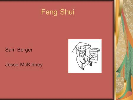 Feng Shui Sam Berger Jesse McKinney. Feng Shui Defined Wind & Water An ancient Chinese philosophy concerned with living in harmony with the environment.