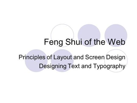 Feng Shui of the Web Principles of Layout and Screen Design Designing Text and Typography.