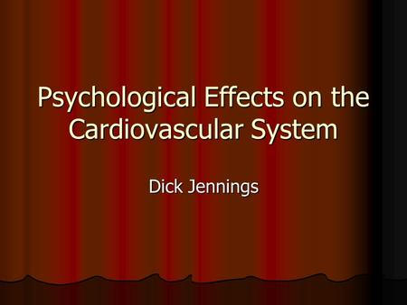 Psychological Effects on the Cardiovascular System Dick Jennings.