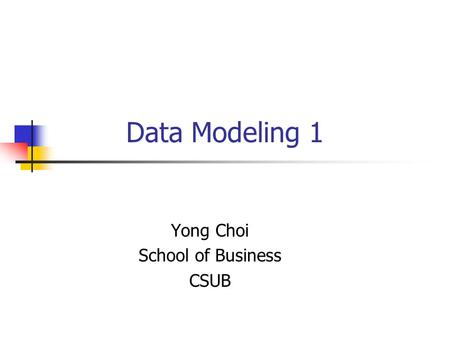 Data Modeling 1 Yong Choi School of Business CSUB.