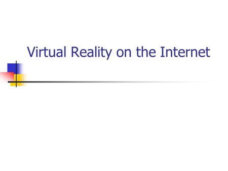 Virtual Reality on the Internet