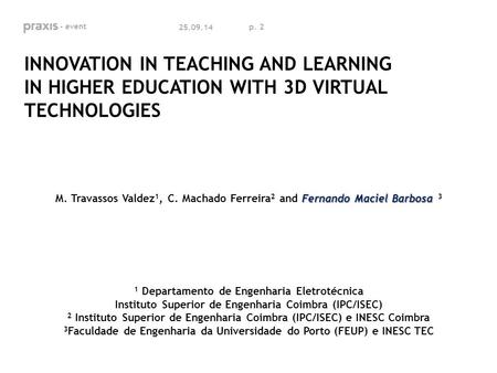 P. 2 25.09.14 INNOVATION IN TEACHING AND LEARNING IN HIGHER EDUCATION WITH 3D VIRTUAL TECHNOLOGIES Fernando Maciel Barbosa M. Travassos Valdez 1, C. Machado.