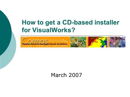 How to get a CD-based installer for VisualWorks? March 2007.
