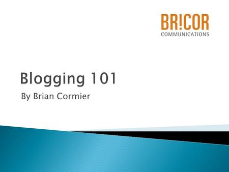 "By Brian Cormier.  Short for ""web log"" = blog  Online diary, log  News  Photos  Video."